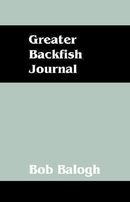 Greater Backfish Journal  by  Bob Balogh