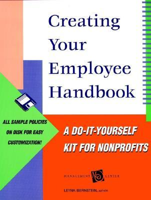 Creating Your Employee Handbook: A Do-It-Yourself Kit for Nonprofits  by  Leyna Bernstein