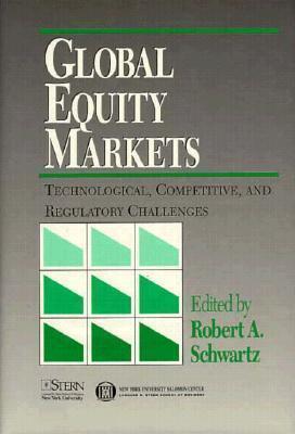 Global Equities Markets: Technological, Competitive and Regulatory Challenges Robert A. Schwartz