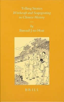 Telling Stories: Witchcraft and Scapegoating in Chinese History  by  Barend J. Ter Haar