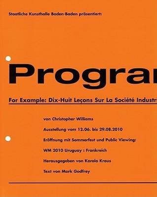 Program: For Example: Dix-huit lecons sur la societe industrielle  by  Christopher Williams