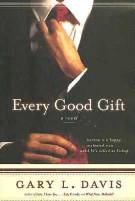 Every Good Gift  by  Gary L. Davis
