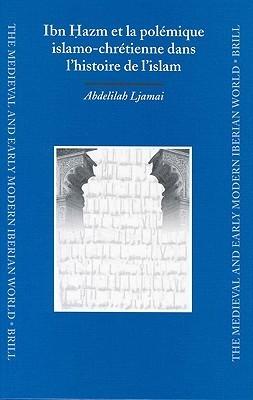 Ibn H Azm Et La Polemique Islamo-Chretienne Dans LHistoire de LIslam Abdelilah Ljamai