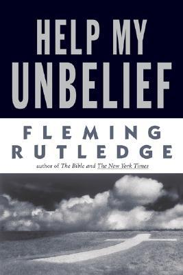 Help My Unbelief  by  Fleming Rutledge