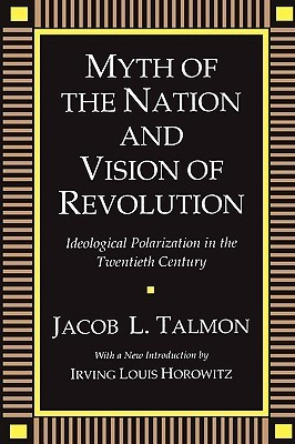 Myth of the Nation and Vision of Revolution: Ideological Polarization in the Twentieth Century Jacob Leib Talmon