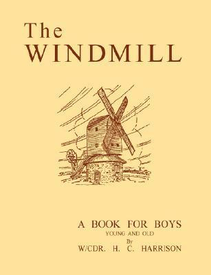 The Windmill, a Book for Boys Young and Old  by  Herbert Harrison