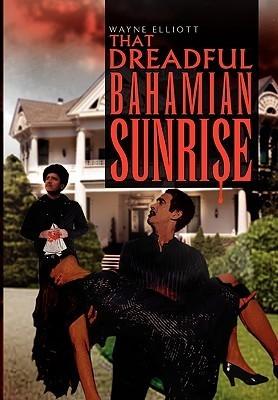 That Dreadful Bahamian Sunrise Wayne Elliott