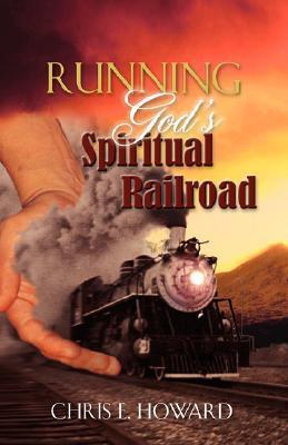 Running Gods Spiritual Railroad Chris E. Howard