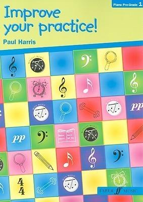Improve Your Practice! Piano Pre-Grade 1  by  Paul  Harris