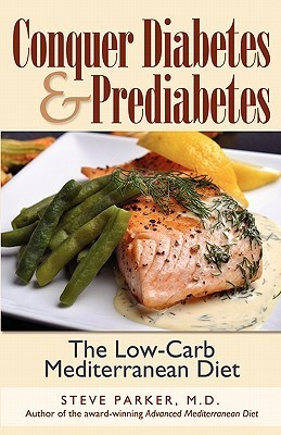 Conquer Diabetes and Prediabetes: The Low-Carb Mediterranean Diet Steve Parker