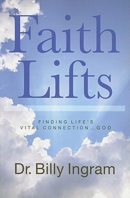 Faith Lifts: Finding Lifes Vital Connection ... God  by  Billy Ingram