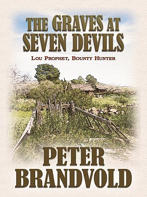 The Graves at Seven Devils: Lou Prophet, Bounty Hunter  by  Peter Brandvold