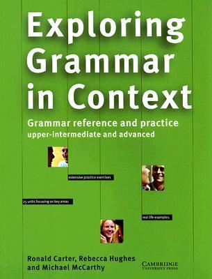 Exploring Grammar in Context: Upper-Intermediate and Advanced  by  Ronald Carter