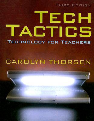 TechTactics: Technology for Teachers  by  Carolyn Thorsen