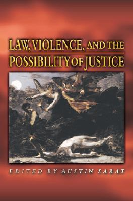 Law, Violence, and the Possibility of Justice  by  Austin Sarat