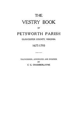 The Vestry Book of Petsworth Parish, Gloucester County, Virginia, 1677-1793  by  Chamberlayne
