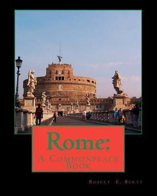 Rome: A Commonplace Book  by  Robert E. Burtt