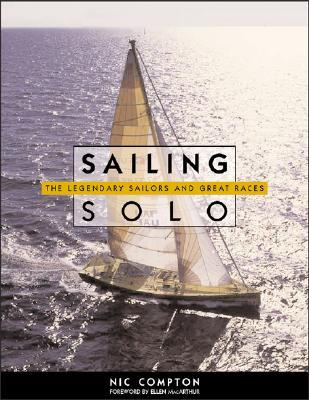 Sailing Solo: The Legendary Sailors and the Great Races  by  Nic Compton
