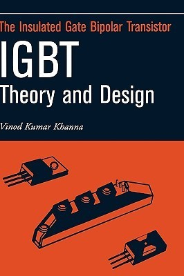 Insulated Gate Bipolar Transistor Igbt Theory and Design Vinod Kumar Khanna