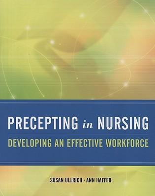 Precepting in Nursing: Developing an Effective Workforce  by  Susan Ullrich