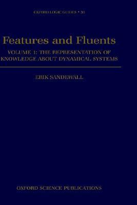 Features and Fluents: The Representation of Knowledge about Dynamical Systems Volume 1  by  Erik Sandewall