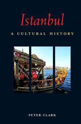 Istanbul: A Cultural History  by  Peter Clark