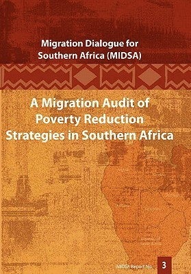 A Migration Audit Of Poverty Reduction Strategies In Southern Africa  by  Benjamin Roberts