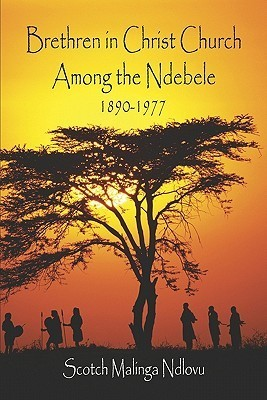 Brethren in Christ Church Among the Ndebele, 1890-1977 Scotch Malinga Ndlovu