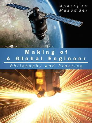 Making of a Global Engineer: Philosophy and Practice  by  Aparajita Mazumder