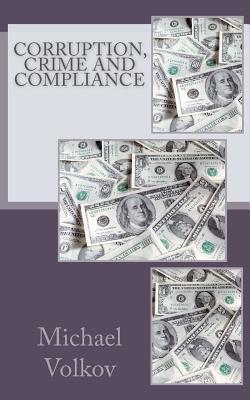 Corruption, Crime and Compliance Michael Volkov