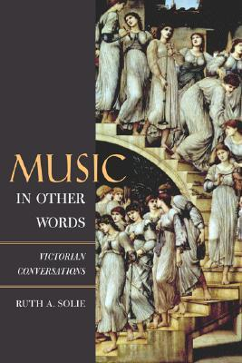 Music in Other Words: Victorian Conversations  by  Ruth A. Solie