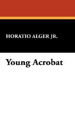 Young Acrobat Horatio Alger Jr.
