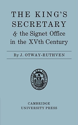 The Kings Secretary and the Signet Office in the XV Century J. Otway-Ruthven