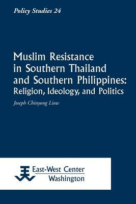 Muslim Resistance in Southern Thailand and Southern Philippines: Religion, Ideology, and Politics Joseph Chinyong Liow