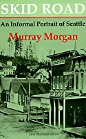 Skid Road: An Informal Portrait of Seattle  by  Murray Morgan