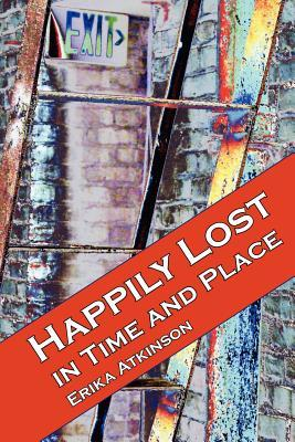 Happily Lost in Time and Place Erika Atkinson