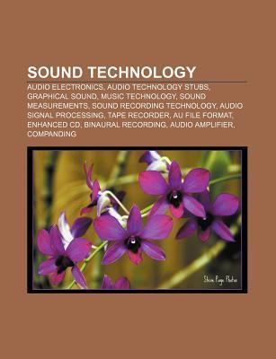 Sound Technology: Audio Electronics, Audio Technology Stubs, Graphical Sound, Music Technology, Sound Measurements, Sound Recording Tech Source Wikipedia