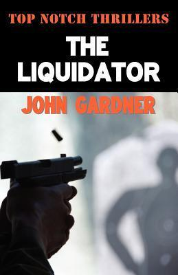 The Liquidator (Top Notch Thrillers) John          Gardner