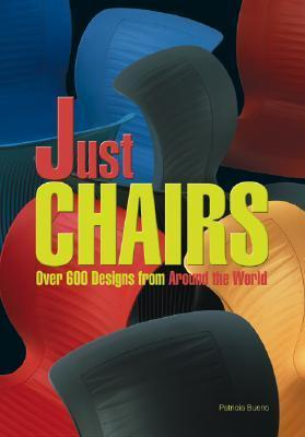 Just Chairs: Over 600 Designs from Around the World  by  Patricia Bueno