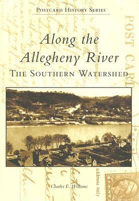 Along the Allegheny River: The Southern Watershed Charles E. Williams