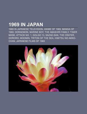 1969 in Japan: Anime of 1969, Manga of 1969, Doraemon, Marine Boy, Tiger Mask, Sazae-San, the Crater, Golgo 13, Attack No. 1, Moomin  by  Books LLC
