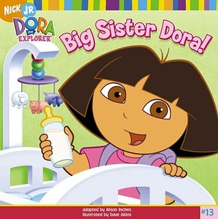 Big Sister Dora!  by  Alison Inches