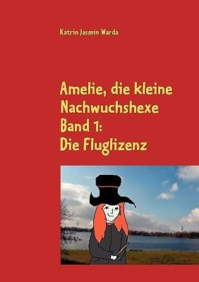 Amelie, die kleine Nachwuchshexe: Band 1: Die Fluglizenz Katrin Jasmin Warda