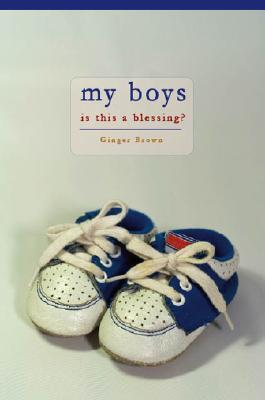 My Boys: Is This a Blessing?  by  Ginger Brown