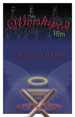 They Worshiped Him: A Christmas Play with Carols  by  Gail K. Keffer