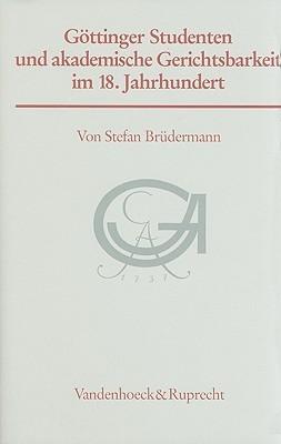Gottinger Studenten Und Akademische Gerichtsbarkeit Im 18. Jahrhundert Stefan Brudermann