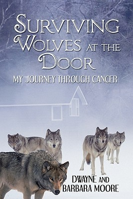 Surviving Wolves at the Door: My Journey Through Cancer Dwayne Moore