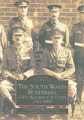 The South Wales Borderers: (24th Regiment of Foot) 1881-1969 Martin Everett