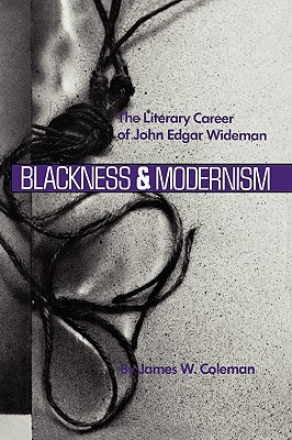 Blackness & Modernism: The Literary Career of John Edgar Wideman James W. Coleman