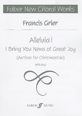 Alleluia! I Bring You News of Great Joy: Anthem for Christmastide  by  Francis Grier